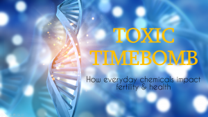 Toxic Timebomb: How everyday chemicals impoact fertility and health | www.unitywellness.com.au